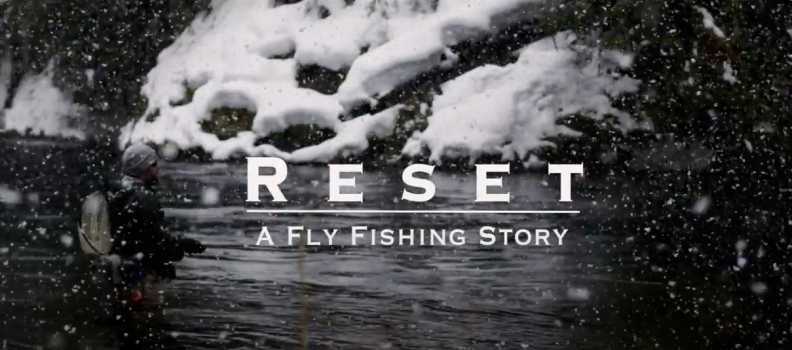 Reset – A Fly Fishing Story